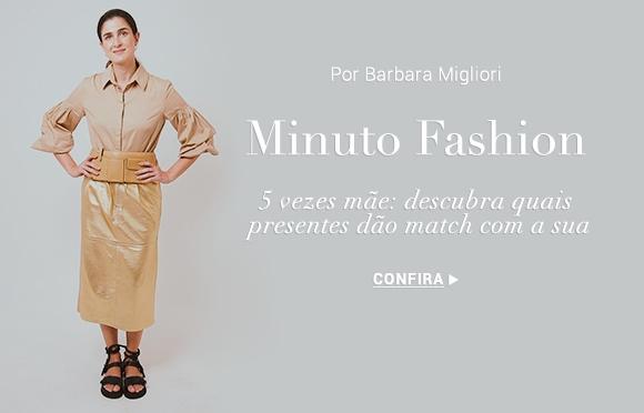 Minuto Fashion por Barbara Migliori Dicas de Moda Tendencias Brasil Online. Confira.